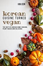 Korean Cuisine Turned Vegan: The Best of Korean Home Cooking, Plant-Based and Delicious