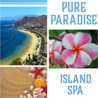 Pure Paradise: Island Spa, Greatest Relaxing Music, Body Rejuvenating, Blissful Soundscapes, Full Massage Treatments, Wellness