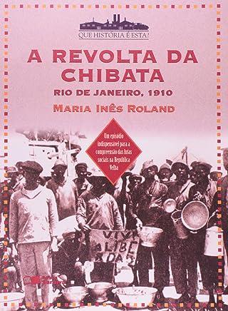 A Revolta da Chibata. Rio de Janeiro. 1910 - Coleção Que História É Essa?