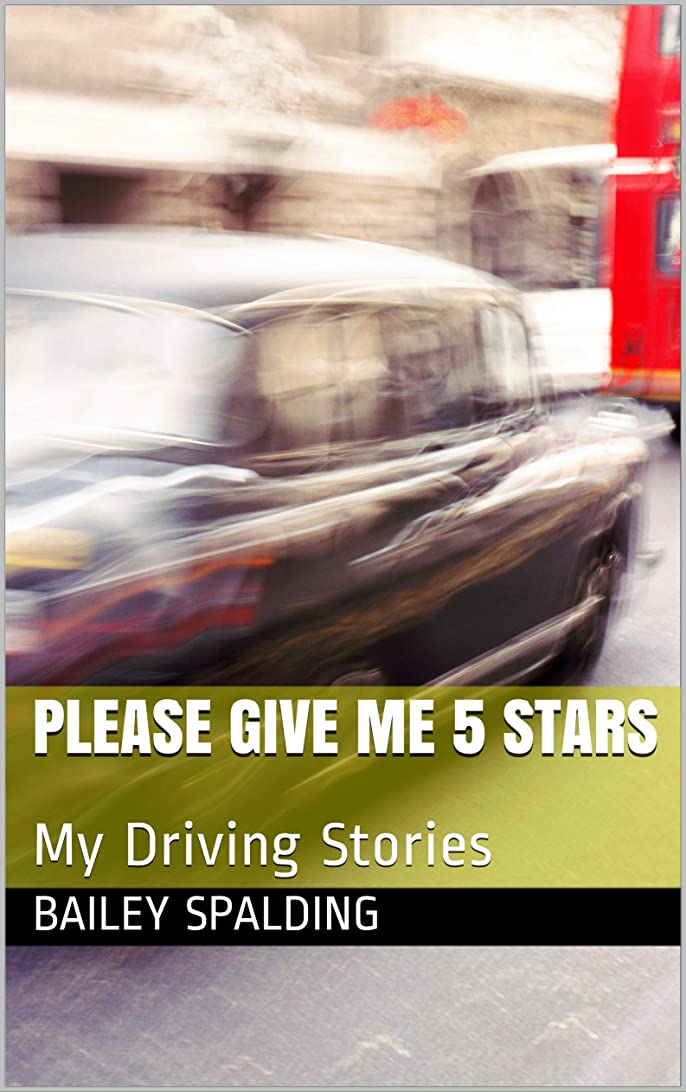 表向きプレビスサイト安価なPlease Give me 5 stars : My Driving stories (English Edition)