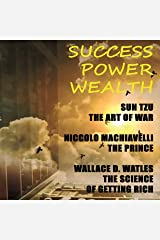 Success. Power. Wealth: Sun Tzu. The Art of War, Niccoló Machiavelli. The Prince, Wallace D. Wattles. The Science of Getting Rich Audible Audiobook