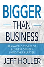 Bigger Than Business: Real-World Stories of Business Owners Living Their Purpose