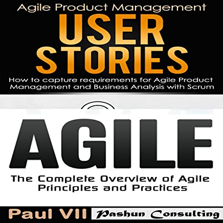 Agile Product Management: User Stories: How to Capture and Manage Requirements & Agile: The Complete Overview of Agile Principles and Practices