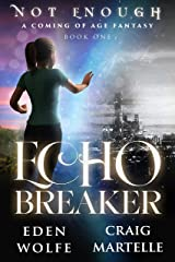 Echo Breaker: A Coming of Age Fantasy (Not Enough Book 1) Kindle Edition