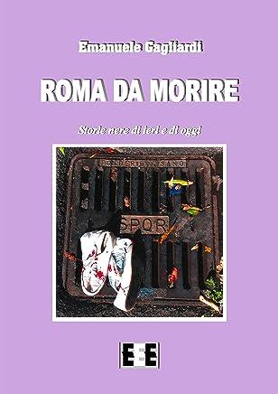 Roma da morire: Storie nere di ieri e di oggi (Raccontare Vol. 6)