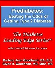 Prediabetes: Beating the Odds of Getting Type 2 Diabetes (The Diabetes Leading Edge Series Book 3)