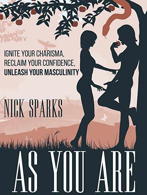 As You Are: Ignite Your Charisma, Reclaim Your Confidence, Unleash Your Masculinity (English Edition)