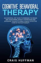 Cognitive Behavioral Therapy: An Essential CBT Guide to Rewiring the Brain and Overcoming Anxiety, Depression, and Intrusi...