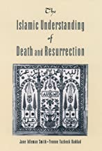 The Islamic Understanding of Death and Resurrection (English Edition)