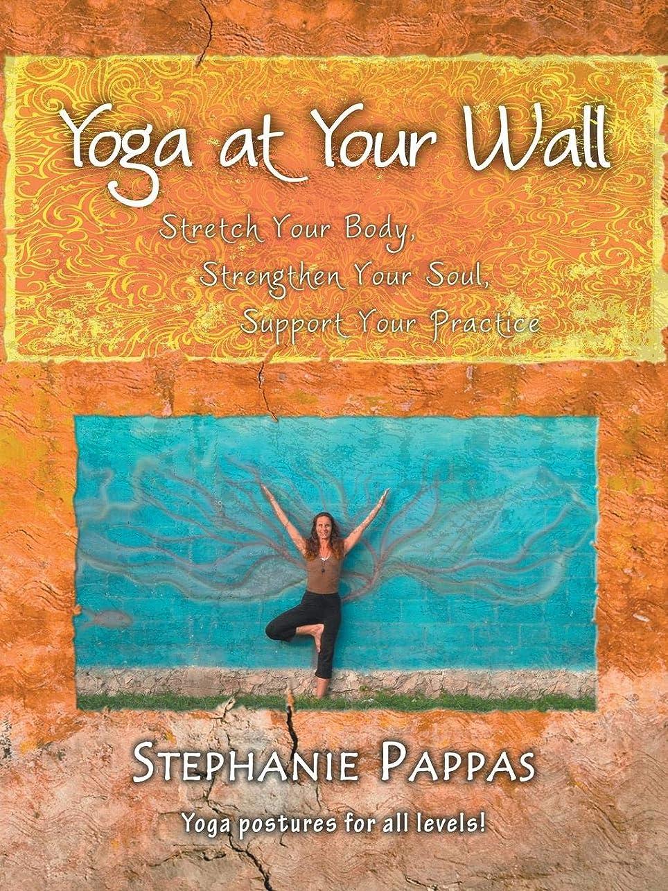 クロニクル降ろす好きYoga at Your Wall: Stretch Your Body, Strengthen Your Soul, Support Your Practice