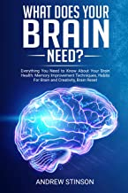 What Does Your Brain Need?: Everything You Need to Know About Your Brain Health: Memory Improvement Techniques, Habits For Brain and Creativity, Brain Reset