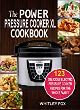 The Power Pressure Cooker XL Cookbook: 123 Delicious Electric Pressure Cooker Recipes For..