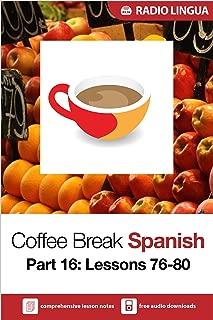 Coffee Break Spanish 16: Lessons 76-80 - Learn Spanish in your coffee break