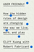 User Friendly: How the Hidden Rules of Design Are Changing the Way We Live, Work, and Play PDF