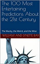 The 100 Most Entertaining Predictions About the 21st Century: The Wacky, the Weird, and the Wise