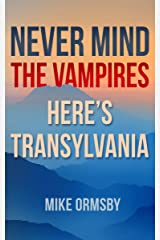 Never Mind the Vampires, Here's Transylvania Kindle Edition
