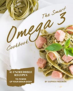 The Smart Omega 3 Cookbook: 50 Incredible Recipes to Power Up Your Brain Body