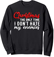 Christmas The Only Time I Don't Hate My Enemies Funny Sweatshirt