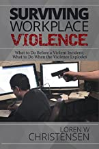 Surviving Workplace Violence: What to Do Before a Violent Incident; What to Do When the Violence Explodes