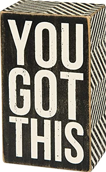 Primitives By Kathy Box Sign You Got This 3 X 5 Sign Black And White