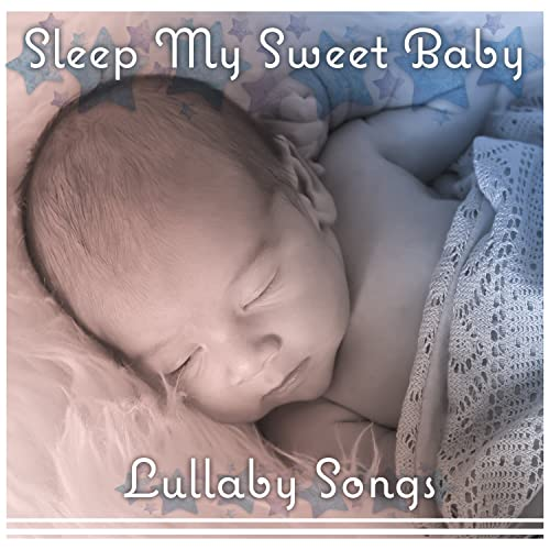 Sleep My Sweet Baby Lullaby Songs Calm Soft Music For Newborn Only Nature Sounds Secret Dream Baby Relax By Baby Lullaby Zone On Amazon Music Amazon Com