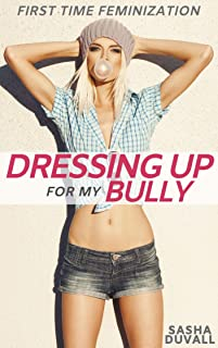 Dressing Up for My Bully: First Time Feminization (English Edition)
