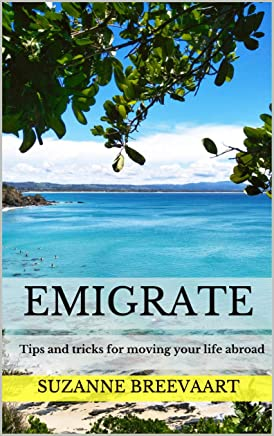 Emigrate: Tips and tricks for moving your life abroad (English Edition)