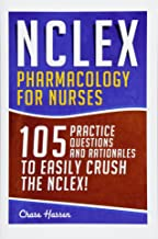 NCLEX: Pharmacology for Nurses: 105 Nursing Practice Questions & Rationales to EASILY Crush the NCLEX! (Nursing Review Questions and RN Content Guide, ... Guide, Medical Career Exam Prep) (Volume 10)