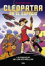 Cleopatra en el espacio #1. La profecía de las estrellas (Spanish Edition)