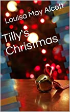 Tilly's Christmas (Louisa May Alcott Short Stories Book 1)