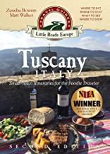 Tuscany, Italy: Small-town Itineraries for the Foodie Traveler: (2nd Edition 2019)