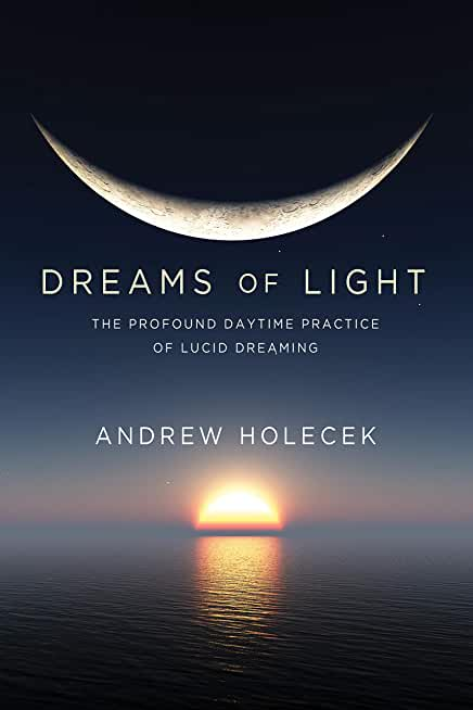 Dreams of Light: The Profound Daytime Practice of Lucid Dreaming (English Edition)