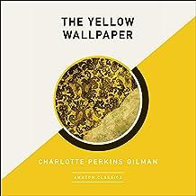 The Yellow Wallpaper (AmazonClassics Edition)