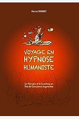 Voyage en Hypnose Humaniste: La thérapie et le coaching en état de conscience augmentée Format Kindle