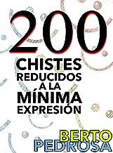 200 Chistes reducidos a la mínima expresión: Una selección de chistes cortos y tronchantes... y un regalito (Spanish Edition)