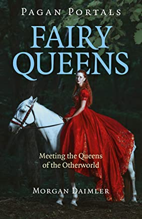 Pagan Portals - Fairy Queens: Meeting The Queens Of The Otherworld