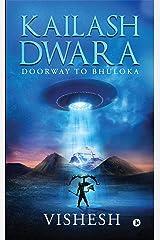 Kailash Dwara : Doorway to Bhuloka Kindle Edition