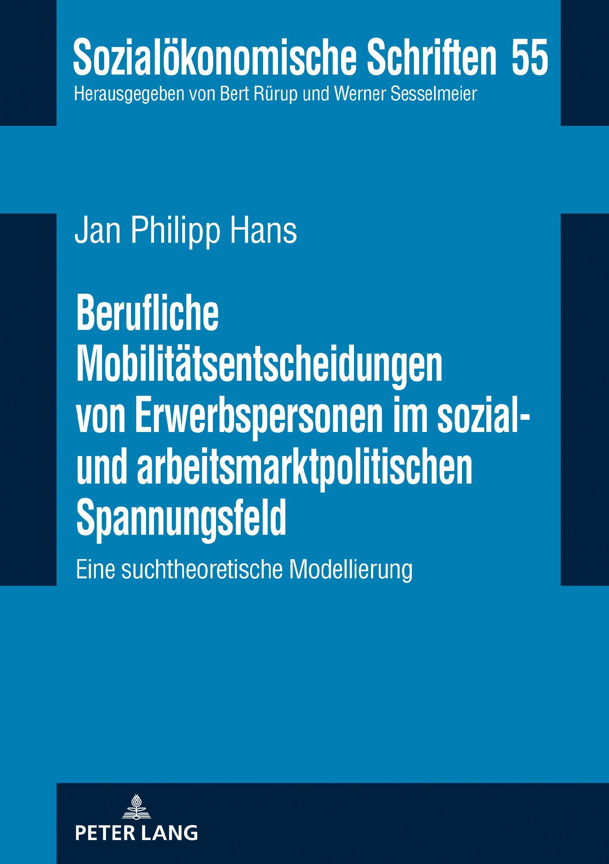 Berufliche Mobilitätsentscheidungen von Erwerbspersonen im sozial- und arbeitsmarktpolitischen Spannungsfeld: Eine suchtheoretische Modellierung (Sozialökonomische Schriften 55) (German Edition)