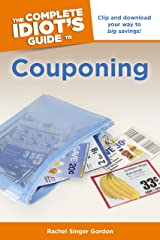 The Complete Idiot's Guide to Couponing: Clip and Download Your Way to Big Savings! Kindle Edition