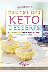Das 1x1 der Keto-Desserts: 62 glutenfreie Low-Carb-Desserts für jeden Anlass (German Edition) Kindle Edition