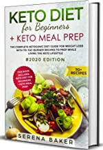 Keto Diet For Beginners + Keto Meal Prep: The complete Ketogenic Diet Guide for Weight Loss With 70+ Fat-Burner Recipes To Prep While living The Keto Lifestyle #2020 Edition