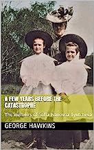 A Few Years Before the Catastrophe: The memoirs of Sofia Ivanovna Tyutcheva