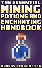 The Essential Enchanting & Potions Guide for Minecraft: Your Complete Guide to Enchantments & Potions in the Game of Minecraft!