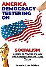 America, Democracy Teetering on Socialism: Secrets to Winning the War with President Donald Trump (The Brainwashing of America Book 2)