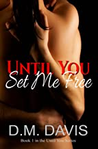 Until You Set Me Free: Book 1 in the Until You Series