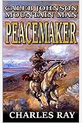 Caleb Johnson: Mountain Man: Peacemaker: A Frontier Western Adventure (A Mountain Life Western Adventure Book 9) Kindle Edition