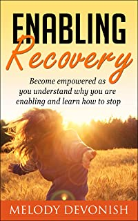 Enabling Recovery: Understand why you are enabling and how to stop (Empowering Change Book 6)