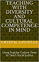 Teaching with Diversity and Cultural Competence in Mind: Using Popular Culture Texts to Teach Social Justice