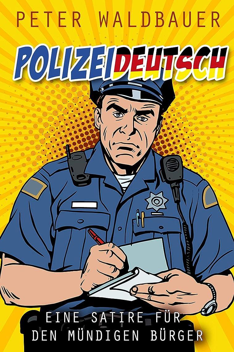 Polizistendeutsch: Eine Satire für den mündigen Bürger (German Edition)