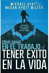 Cómo ganar en el trabajo y tener éxito en la vida: 5 principios para liberarte de rendirle culto al trabajo (Spanish Edition) Kindle Edition
